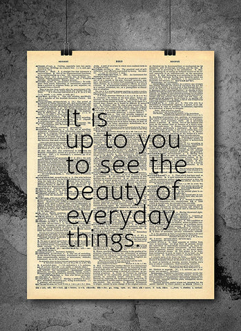 It Is Up To You To See Beauty in Everyday Things - Inspirational Quote - Quote Dictionary Art Print