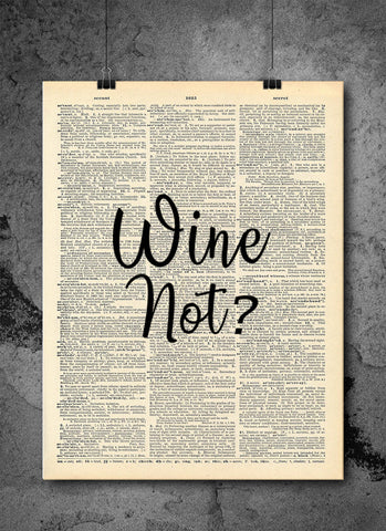 Wine Not Quote -  Home Decor Inspirational Quotes - Vintage Dictionary Wine Art Prints For Wall