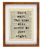 Don't Wait The Time Will Never Be Right - Home Decor Inspirational Quotes - Vintage Dictionary Art Prints For Wall Active