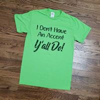 I DON'T HAVE AN ACCENT YALL DO!