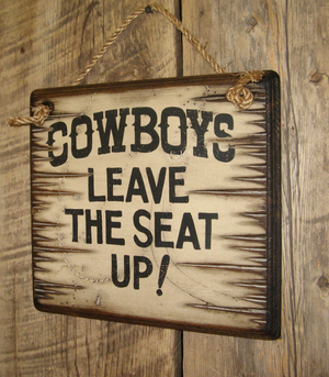 Cowboys Leave The Seat Up  Antiqued, Wooden Sign