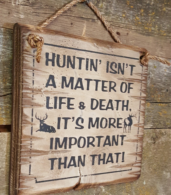 Huntin' Isn't A Matter Of Life & Death, It's More Important Than That!