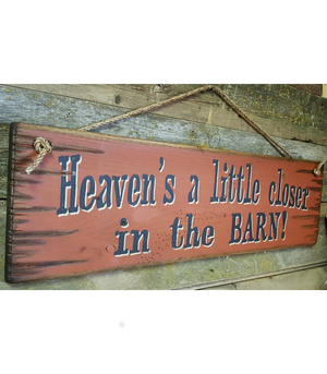 Heaven's A Little Closer In The BARN Wooden Sign