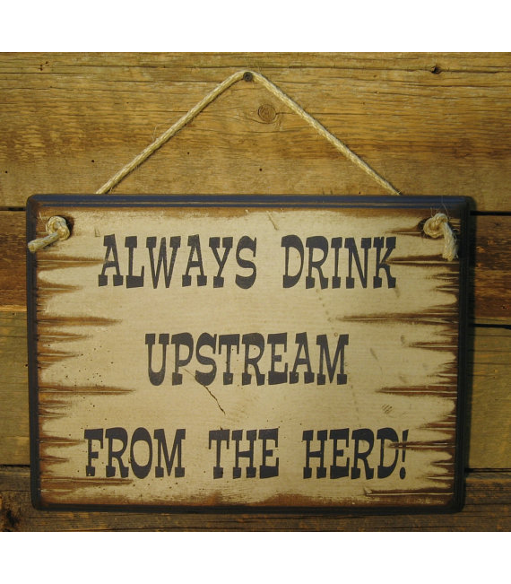 Always Drink Upstream From The Herd, Western, Antiqued, Wooden Sign