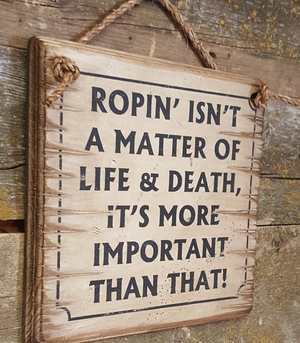 Ropin' Isn't A Matter Of Life and Death, It's More Important Than That!  Wooden Sign