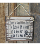 There's Something About The Outside Of A Horse Antiqued, Wooden Sign