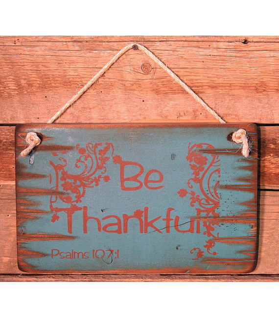 Be Thankful- Psalms 107:1, Bible Verse Sign