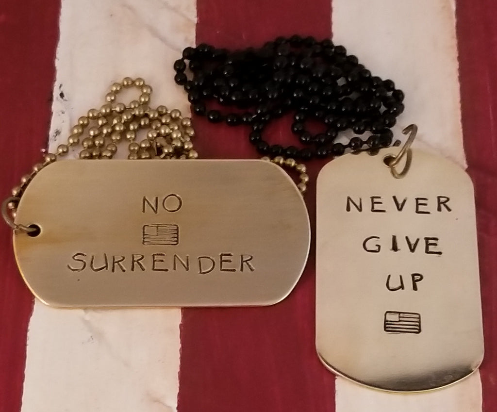 Never Give Up! No Surrender! Military Dog Tags!