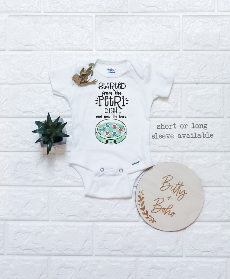 Started From the PETRI DISH...And Now I'm Here - IVF Onesie® - Bitty & Boho