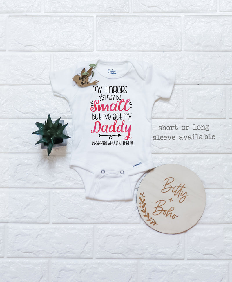 My Fingers May Be Small But I've Got My Daddy Wrapped Around Them Onesie® - Daddy's Girl - Bitty & Boho