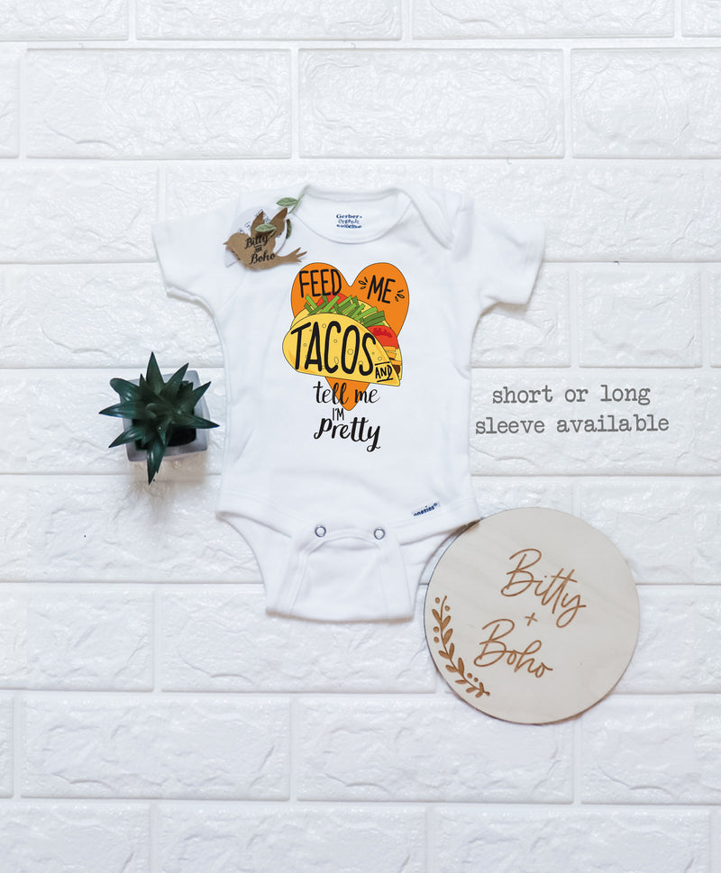Feed Me Tacos And Tell Me Im Pretty Onesie® - Funny Taco Shirt - Bitty & Boho
