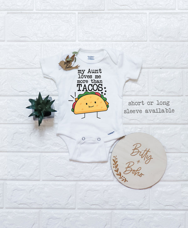 My Aunt Loves Me More Than Tacos Onesie® - Bitty & Boho