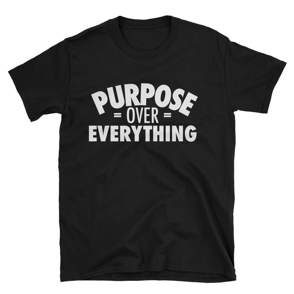 Purpose Over Everything Unisex T-Shirt