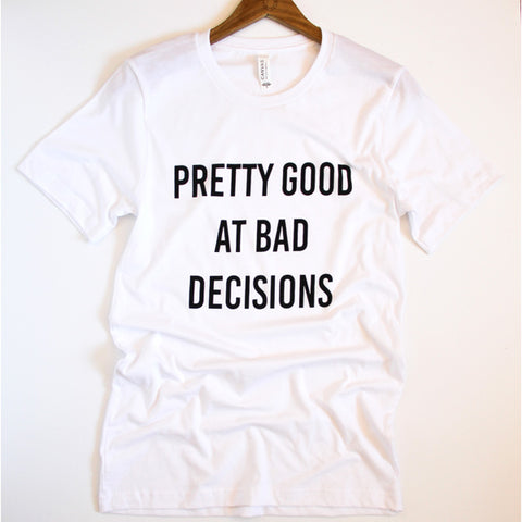 Bad Decisions Tee