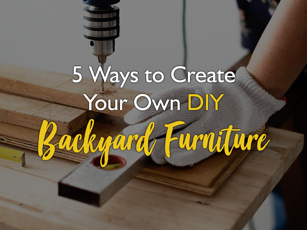 5 Ways to Create Your Own DIY Backyard Furniture