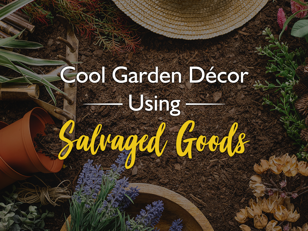 Cool Garden Décor Using Salvaged Goods