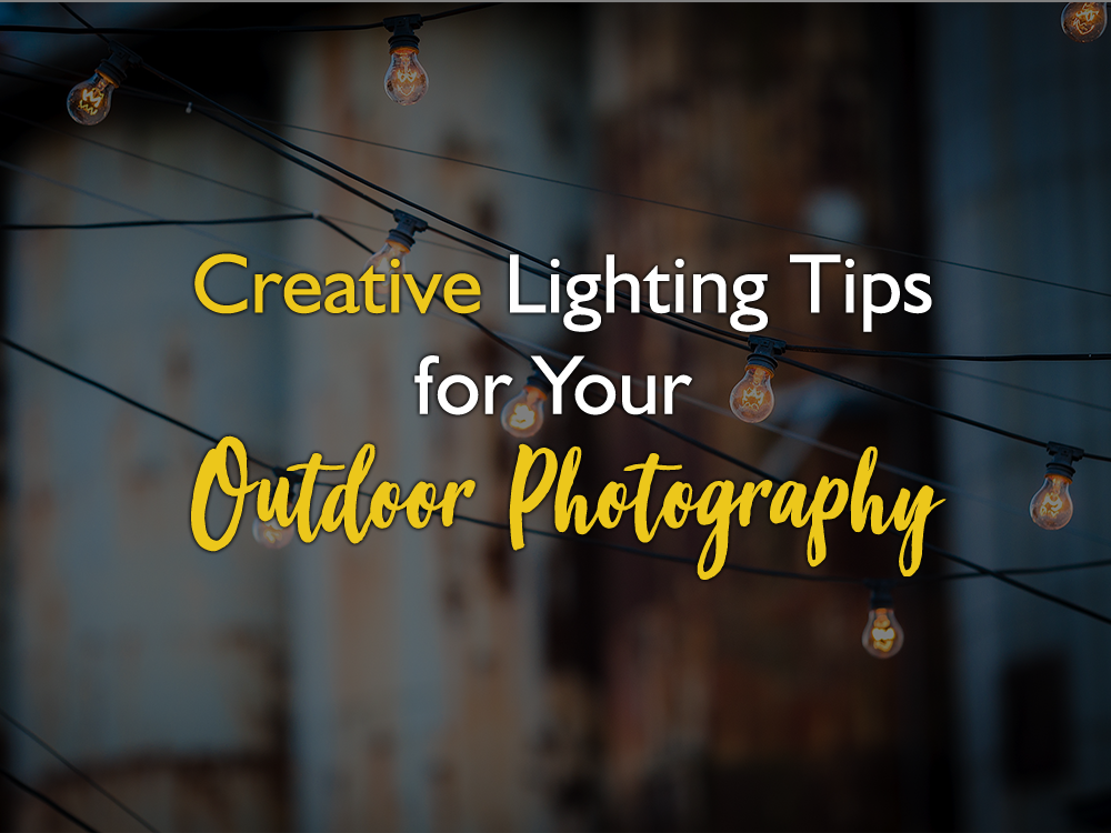 Creative Lighting Tips for Your Outdoor Photography
