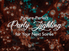 Picture-Perfect Party Lighting for Your Next Soirée
