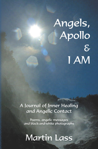 Angels, Apollo & I AM - A journal of inner healing and angelic contact