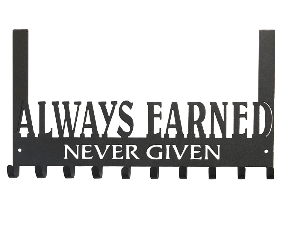 Always Earned Never Given - Over-the-Door - Medal Hanger