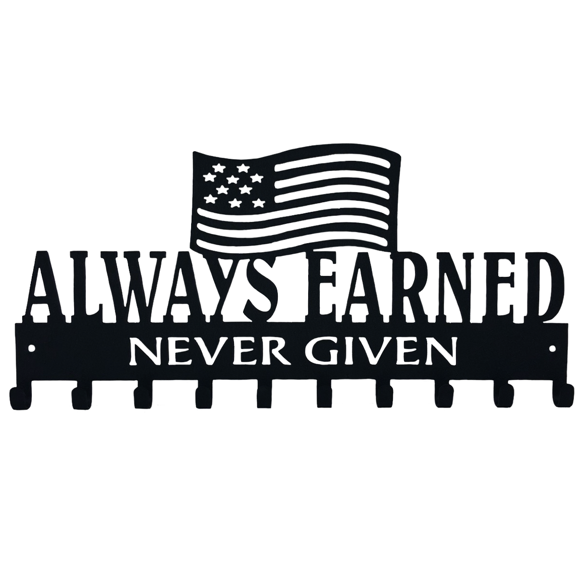 Always Earned Never Given with American Flag