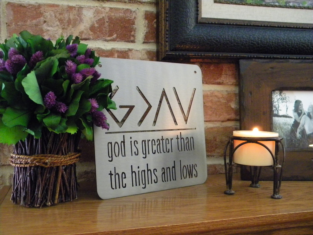 God is Greater Than the Highs and Lows Metal Sign