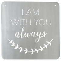 I Am With You Always Bible Verse Metal Sign