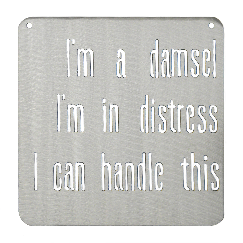 I'm a Damsel, I'm In Distress, I Can Handle This - Metal Mantra Sign