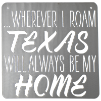 Wherever I Roam, Texas Will Always Be My Home Metal Sign
