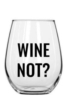 """Wine Not"" Wine Glass by State of Grace - Gallery 512 Boutique"