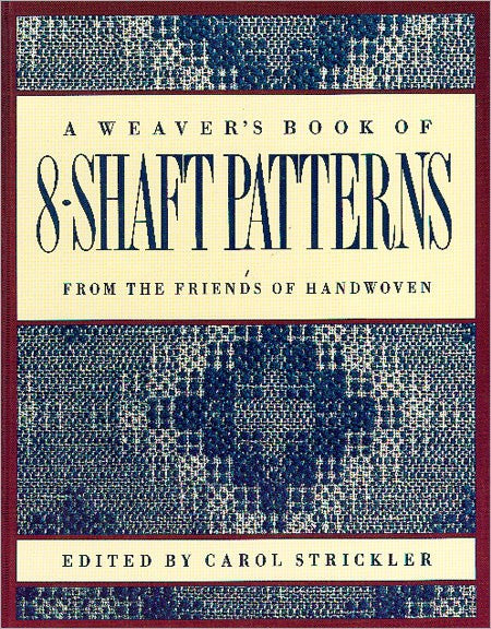 A Weavers Book of 8 Shaft Patterns Edited by Carol Strickler at Weft Blown