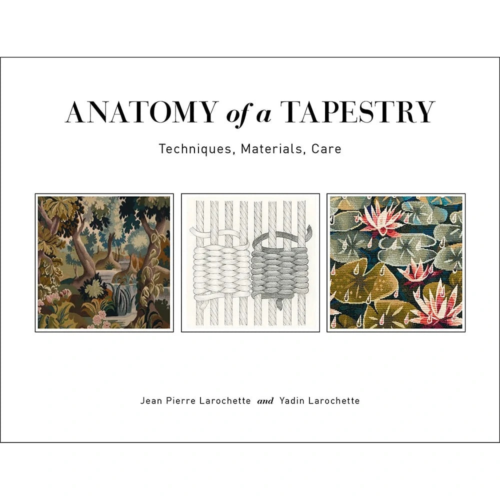 Anatomy of a Tapestry: Techniques, Materials, Care By Jean Pierre Larochette and Yadin Larochette, with illustrations by Yael Lurie Book