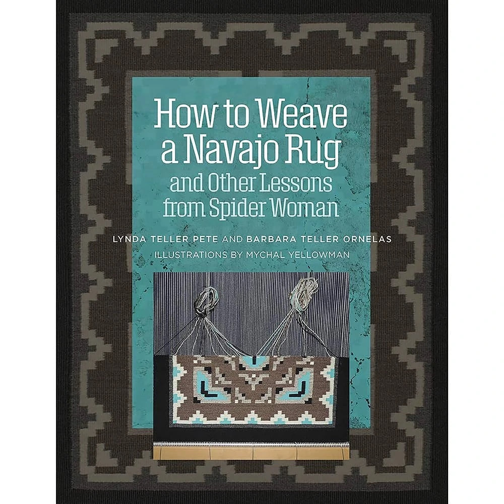 How to Weave a Navajo Rug and Other Lessons from Spider Woman By Lynda Teller Pete & Barbara Teller Ornelas Book