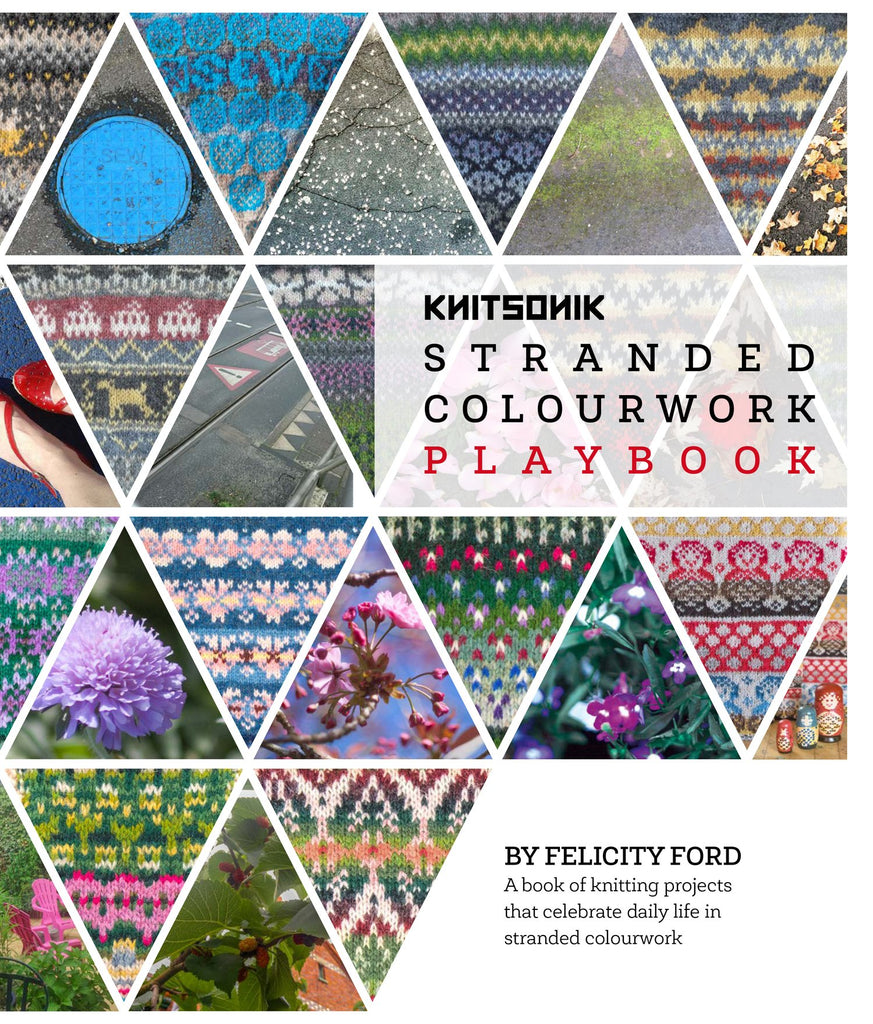 KNITSONIK STRANDED COLOURWORK PLAYBOOK, PRINT + COMPLIMENTARY EBOOK by Felicity Ford