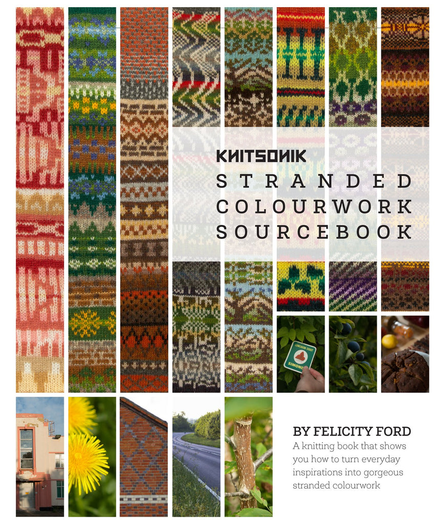 KNITSONIK STRANDED COLOURWORK SOURCEBOOK, PRINT + COMPLIMENTARY EBOOK by Felicity Ford