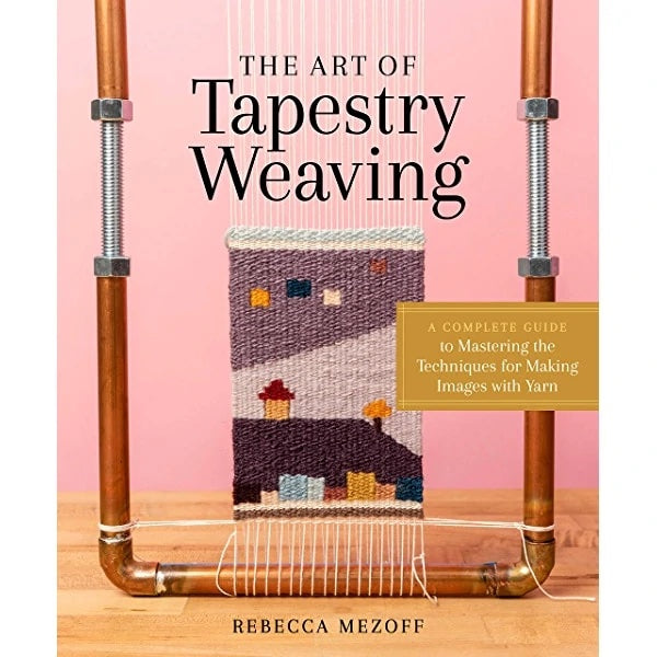 The Art of Tapestry Weaving By Rebecca Mezoff Book