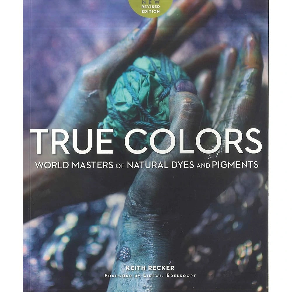 True Colors: World Masters of Natural Dyes and Pigments By Keith Recker Book