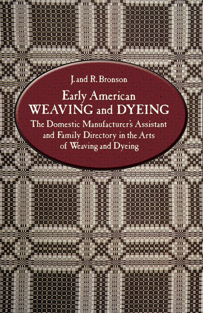 Early American Weaving and Dyeing by J. and R. Bronson