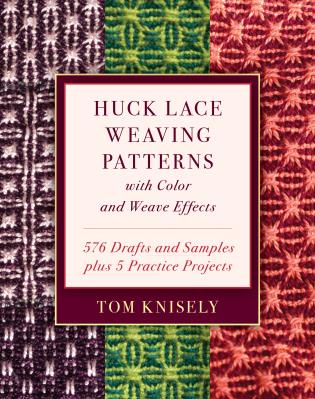 Huck Lace Weaving Patterns with Color and Weave Effects by Tom Knisely Book