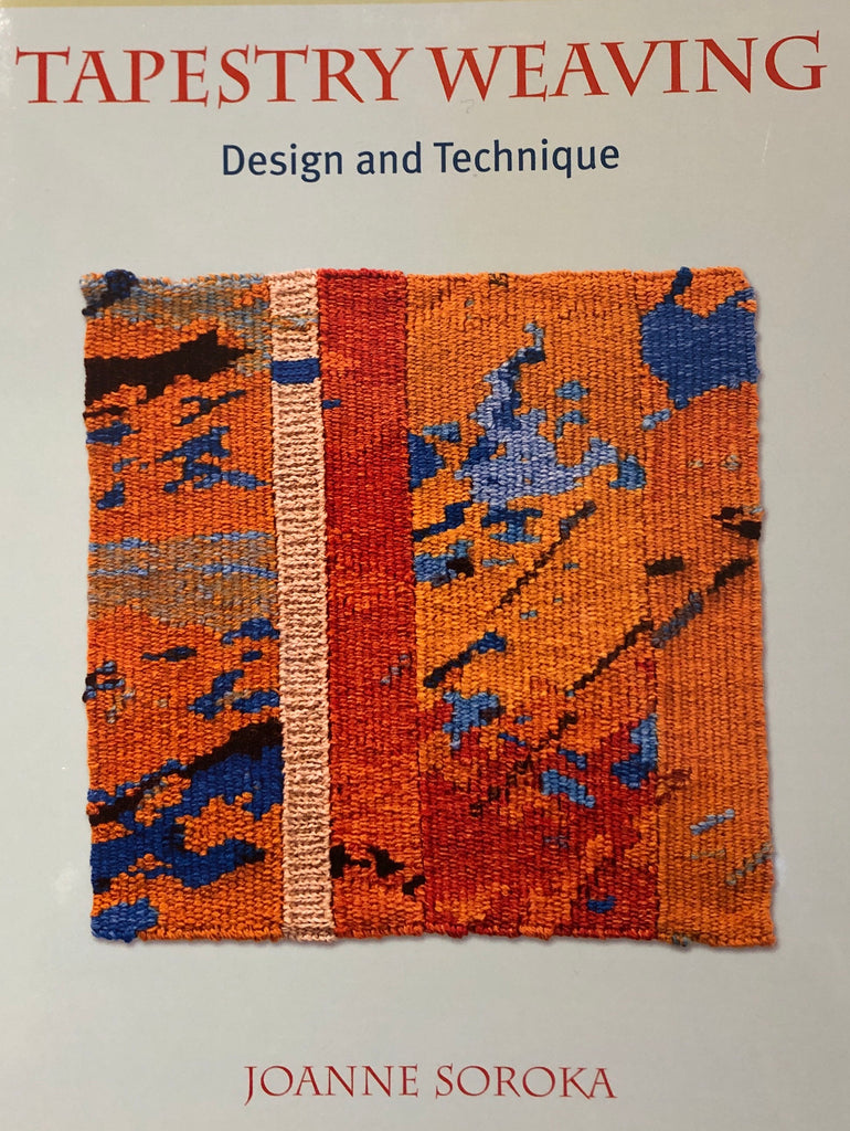 Tapestry Weaving: Design and Technique by Joanne Soroka