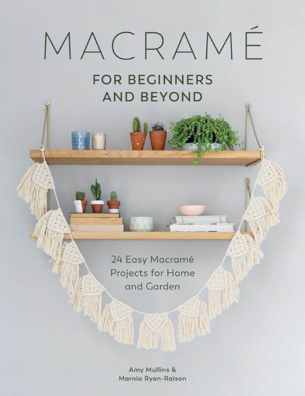 Macramé for Beginners and Beyond by Amy Mullins & Marnia Ryan-Raison