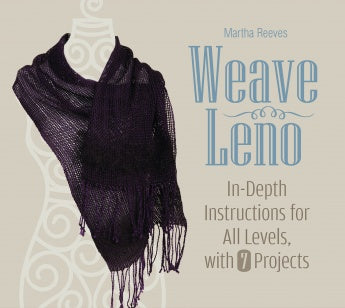 Weave Leno: In-Depth Instructions for All Levels, with 7 Projects by Martha Reeves Book