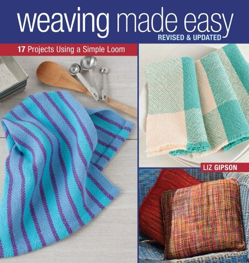 Weaving Made Easy Revised and Updated by Liz Gipson