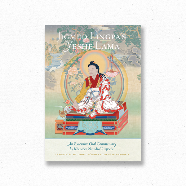 Jigmed Lingpa's Yeshe Lama: An Extensive Oral Commentary by Khenchen Namdrol Rinpoche ~ Book