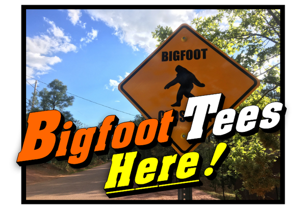 BigFoot Tees Here!