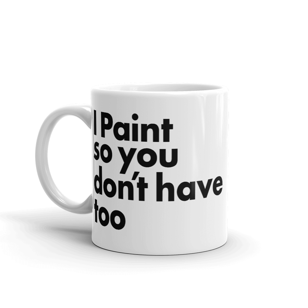 I Paint so you don't have too Paint Mug