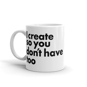 I create so you don't have too Creator Mug