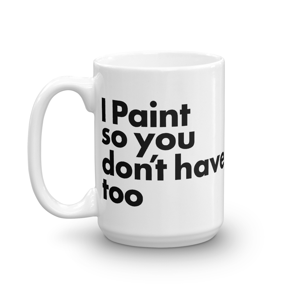 I Paint so you don't have too Paint Mug - TaterSkinz