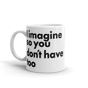 I imagine so you don't have too Imagine Mug - TaterSkinz