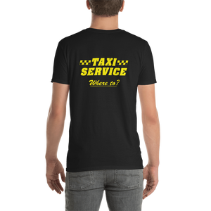 Taxi Service Where To? Short-Sleeve Unisex T-Shirt Tee - Front and Back Lettering - TaterSkinz